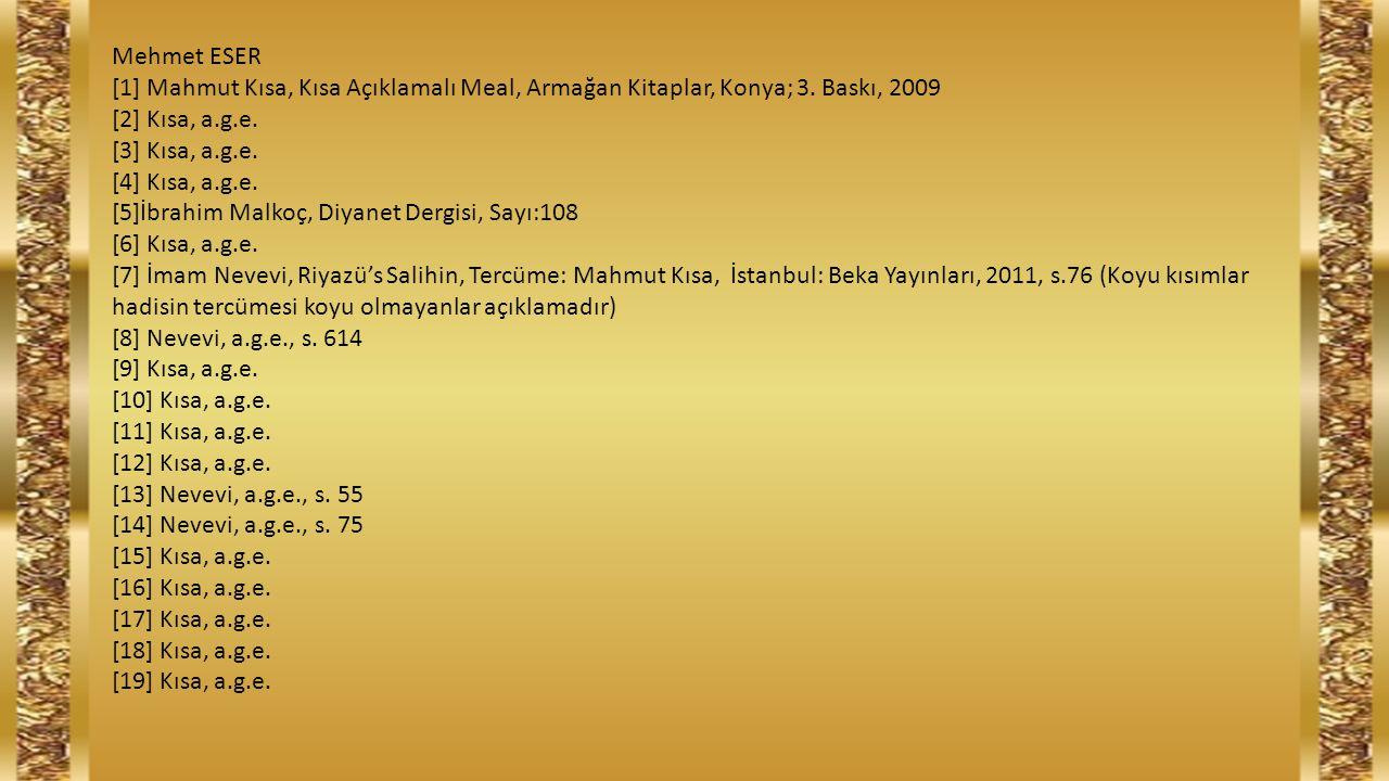 Mehmet ESER [1] Mahmut Kısa, Kısa Açıklamalı Meal, Armağan Kitaplar, Konya; 3. Baskı, 2009. [2] Kısa, a.g.e.